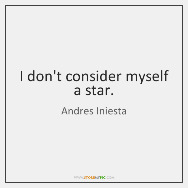 I don't consider myself a star.