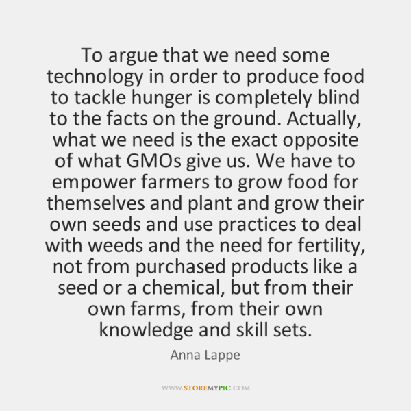 To argue that we need some technology in order to produce food ...