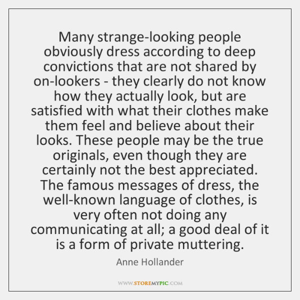 Many strange-looking people obviously dress according to deep convictions that are not ...