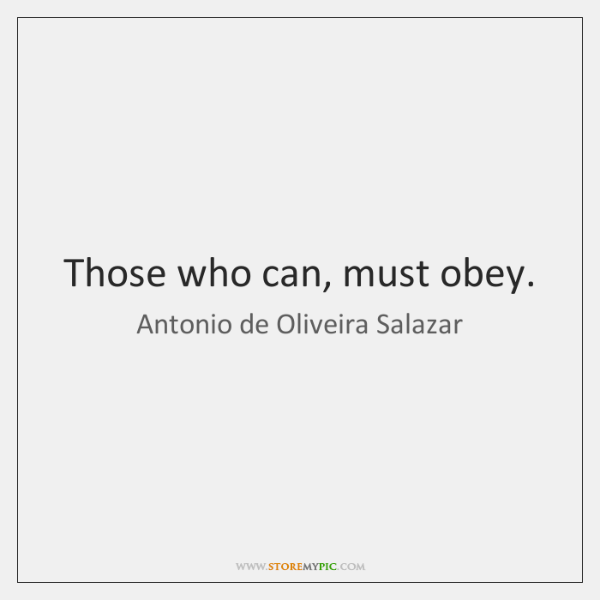 Those who can, must obey.