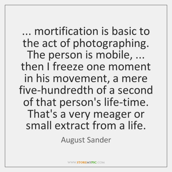 ... mortification is basic to the act of photographing. The person is mobile, ... ...