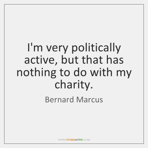 I'm very politically active, but that has nothing to do with my ...