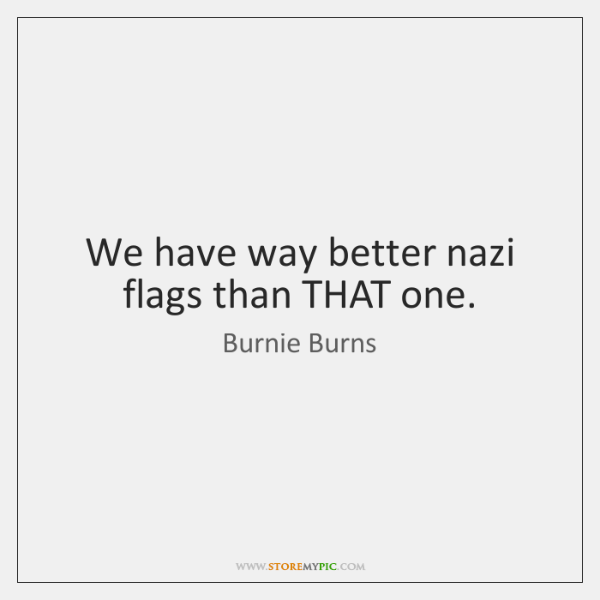 We have way better nazi flags than THAT one.