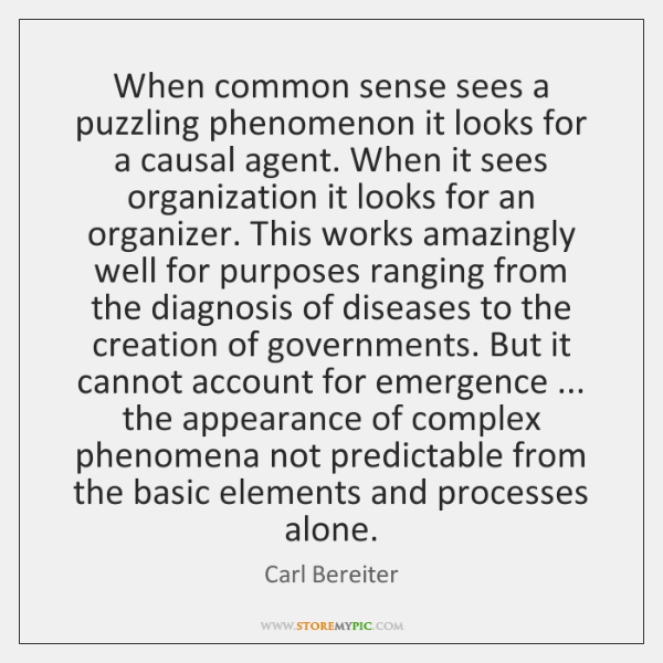 When common sense sees a puzzling phenomenon it looks for a causal ...