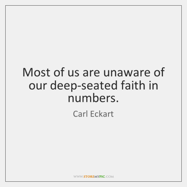 Most of us are unaware of our deep-seated faith in numbers.