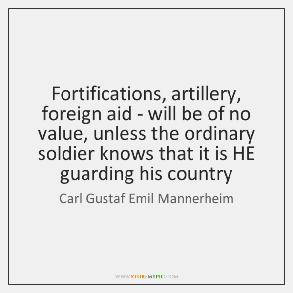 Fortifications, artillery, foreign aid - will be of no value, unless the ...