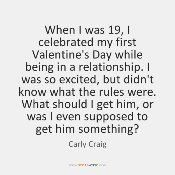 When I was 19, I celebrated my first Valentine's Day while being in ...