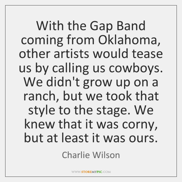With the Gap Band coming from Oklahoma, other artists would tease us ...