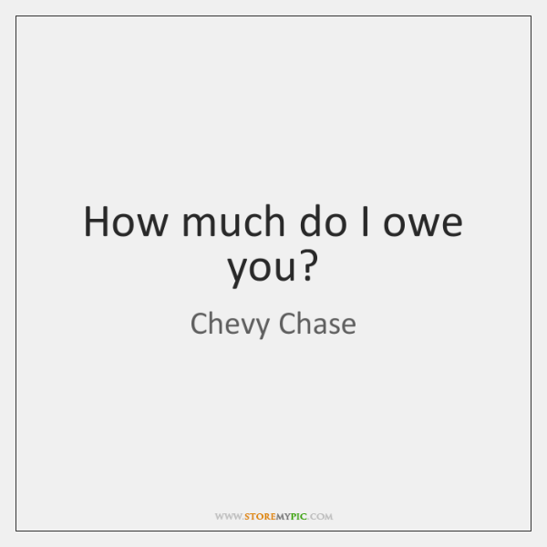 How much do I owe you?