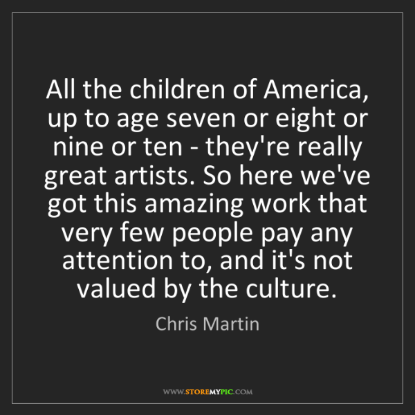 Chris Martin: All the children of America, up to age seven or eight...