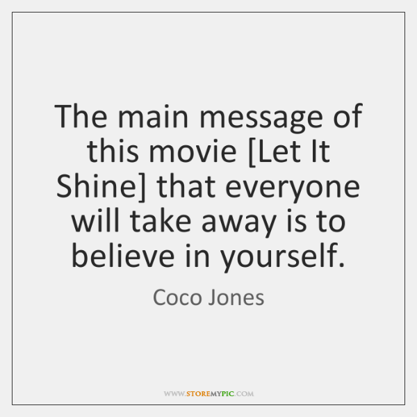 The main message of this movie [Let It Shine] that everyone will ...