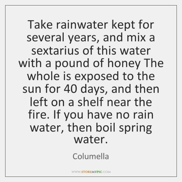 Take rainwater kept for several years, and mix a sextarius of this ...
