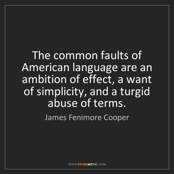 James Fenimore Cooper: The common faults of American language are an ambition...