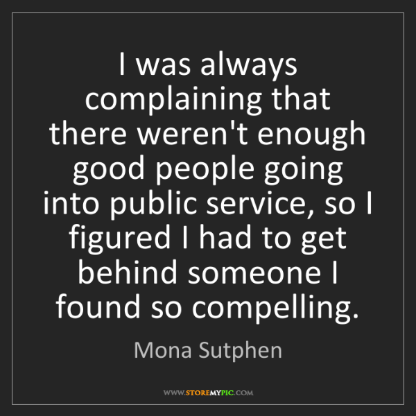Mona Sutphen: I was always complaining that there weren't enough good...
