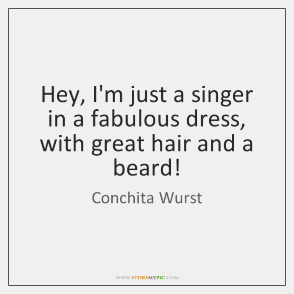 Hey, I'm just a singer in a fabulous dress, with great hair ...