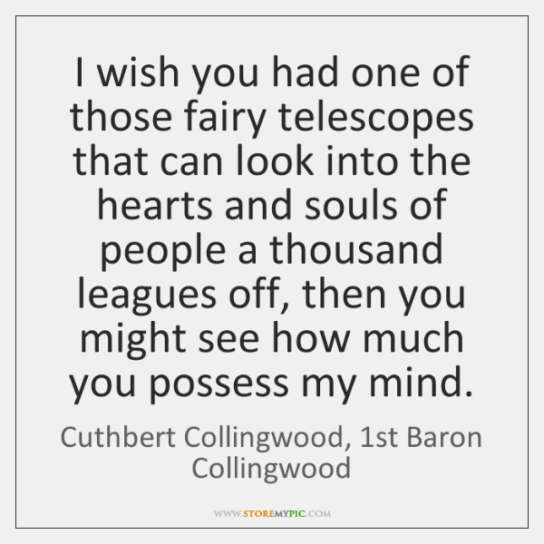 I wish you had one of those fairy telescopes that can look ...