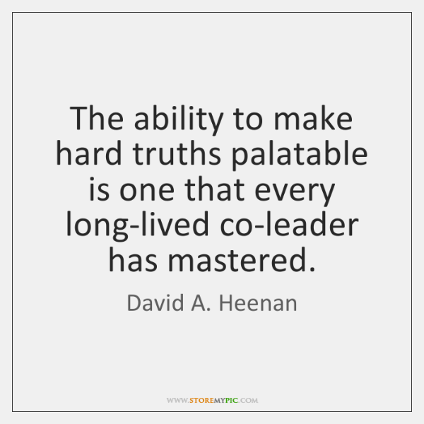 The ability to make hard truths palatable is one that every long-lived ...