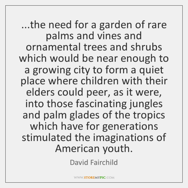...the need for a garden of rare palms and vines and ornamental ...