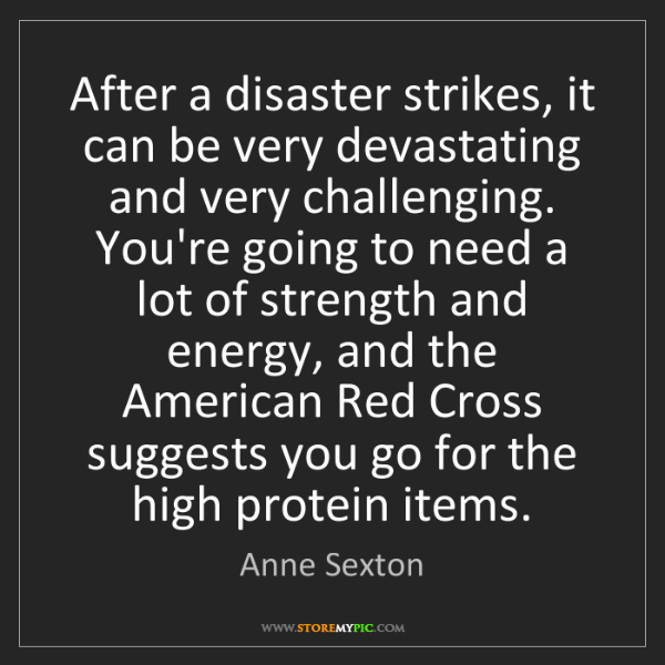 Anne Sexton: After a disaster strikes, it can be very devastating...