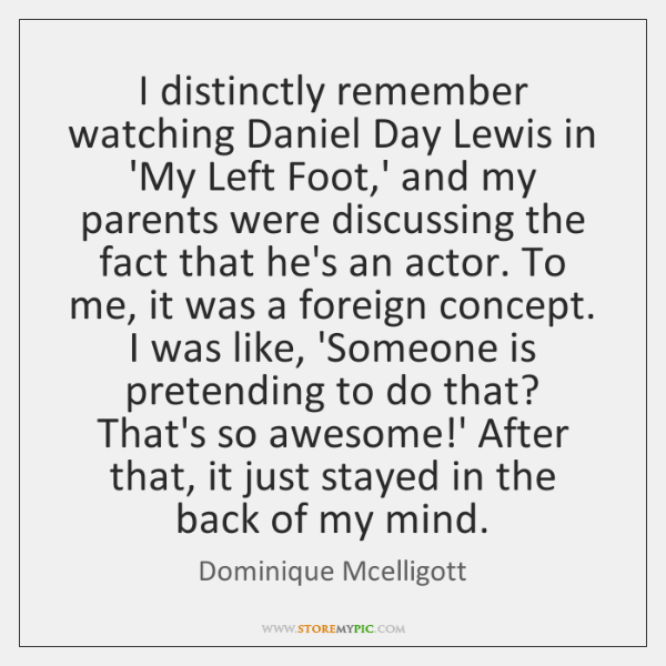 I distinctly remember watching Daniel Day Lewis in 'My Left Foot,' ...