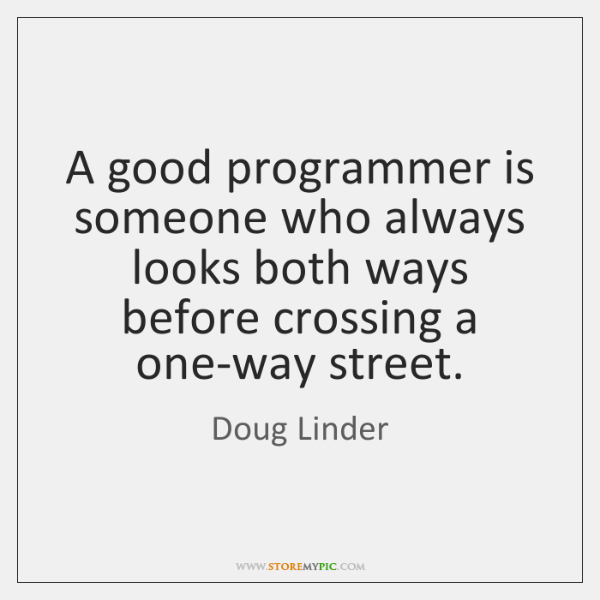 A good programmer is someone who always looks both ways before crossing ...