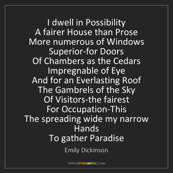 Emily Dickinson: I dwell in Possibility  A fairer House than Prose  More...