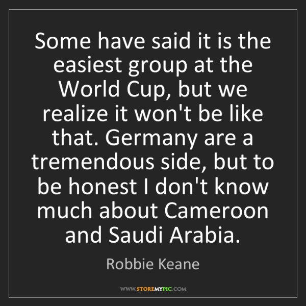 Robbie Keane: Some have said it is the easiest group at the World Cup,...