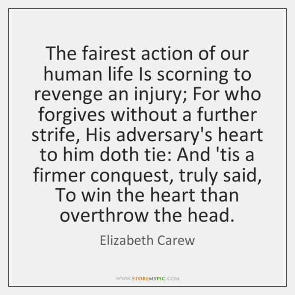 The fairest action of our human life Is scorning to revenge an ...