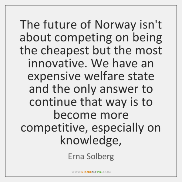 The future of Norway isn't about competing on being the cheapest but ...