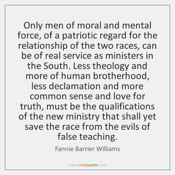 Only men of moral and mental force, of a patriotic regard for ...