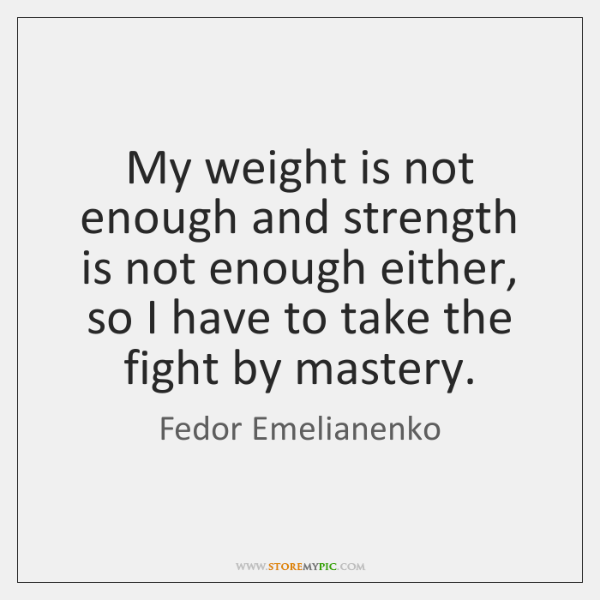 My weight is not enough and strength is not enough either, so ...