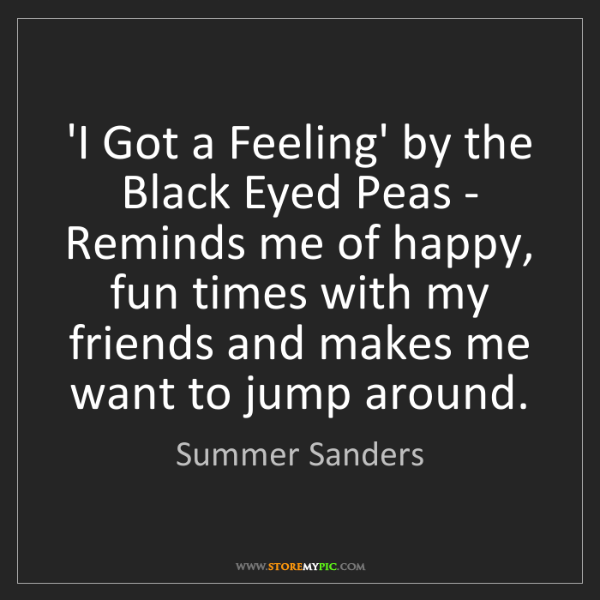 Summer Sanders: 'I Got a Feeling' by the Black Eyed Peas - Reminds me...