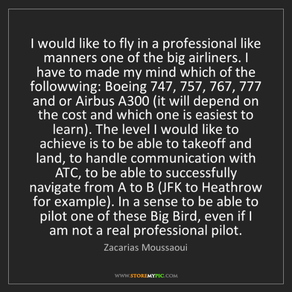 Zacarias Moussaoui: I would like to fly in a professional like manners one...