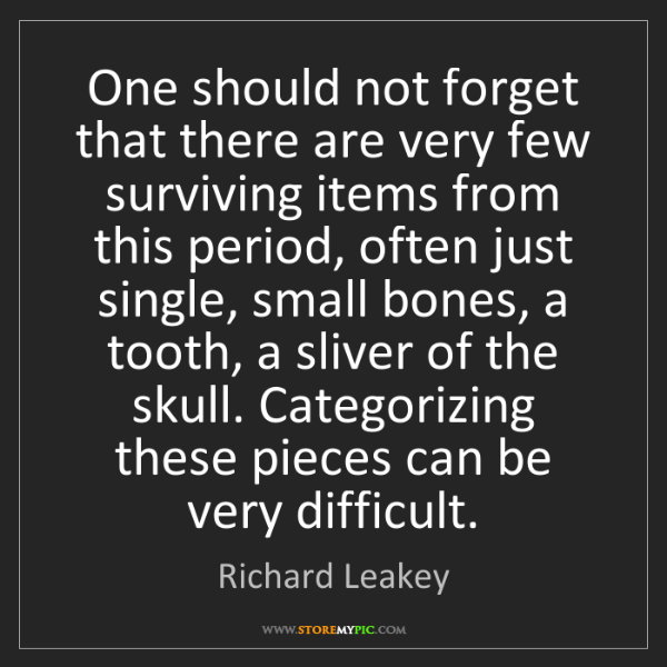 Richard Leakey: One should not forget that there are very few surviving...