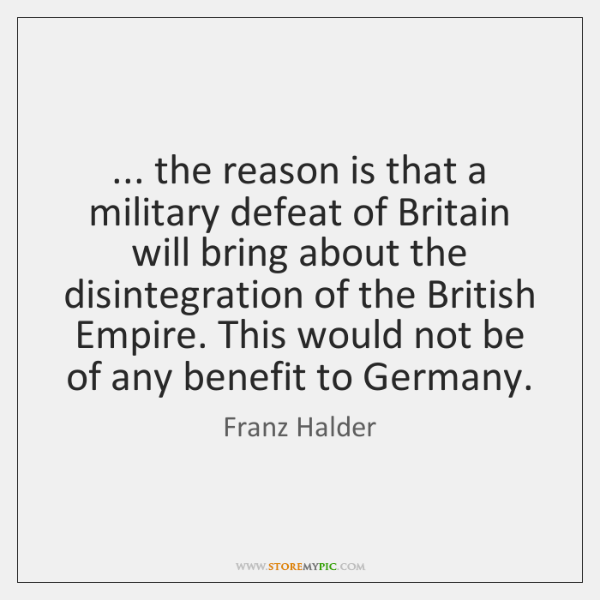 ... the reason is that a military defeat of Britain will bring about ...