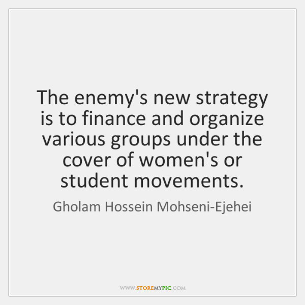 The enemy's new strategy is to finance and organize various groups under ...