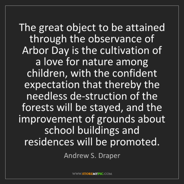 Andrew S. Draper: The great object to be attained through the observance...