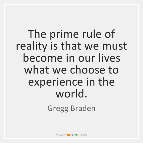 The prime rule of reality is that we must become in our ...