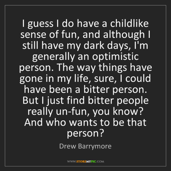 Drew Barrymore: I guess I do have a childlike sense of fun, and although...