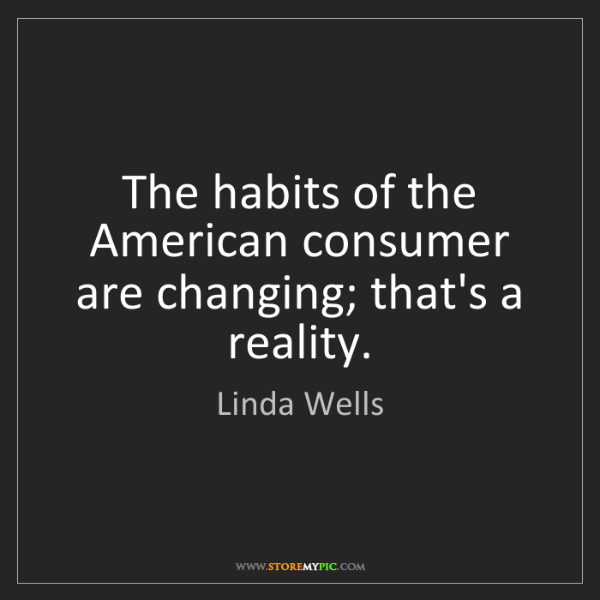 Linda Wells: The habits of the American consumer are changing; that's...