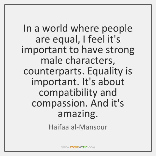 In a world where people are equal, I feel it's important to ...