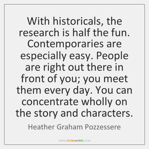 With historicals, the research is half the fun. Contemporaries are especially easy. ...