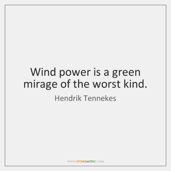 Wind power is a green mirage of the worst kind.