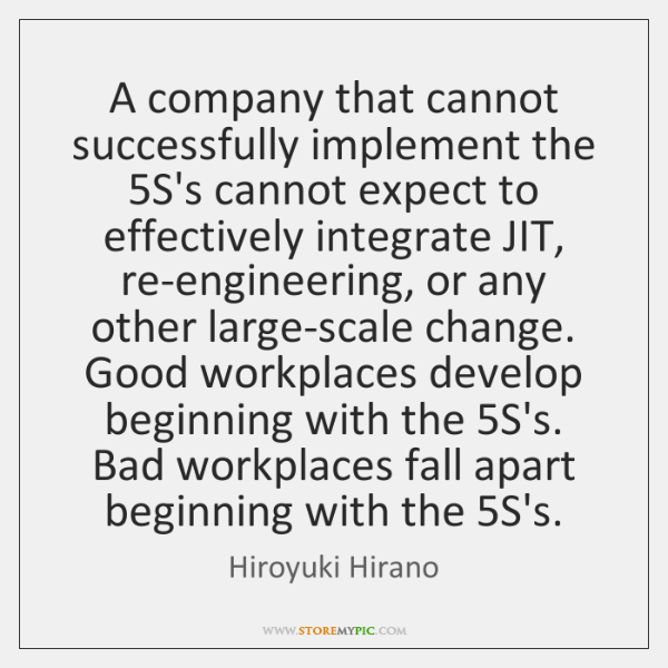 A company that cannot successfully implement the 5S's cannot expect to effectively ...