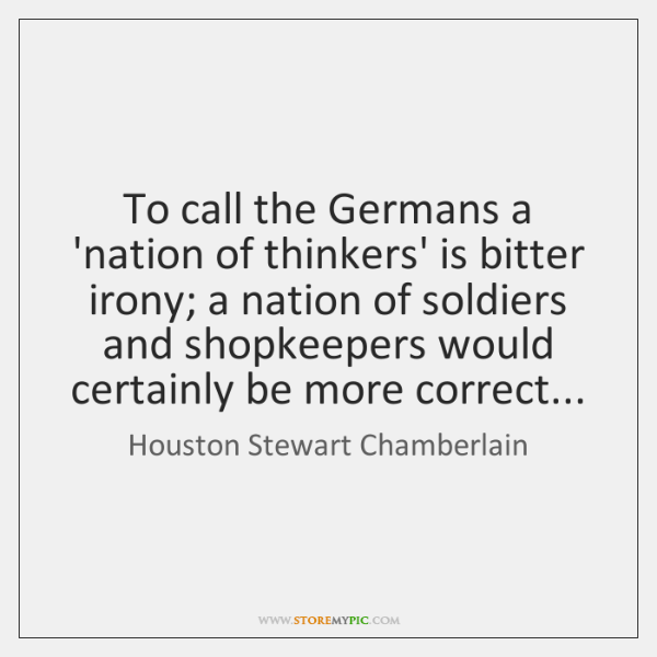 To call the Germans a 'nation of thinkers' is bitter irony; a ...