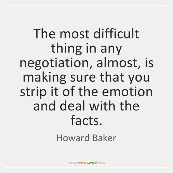 The most difficult thing in any negotiation, almost, is making sure that ...