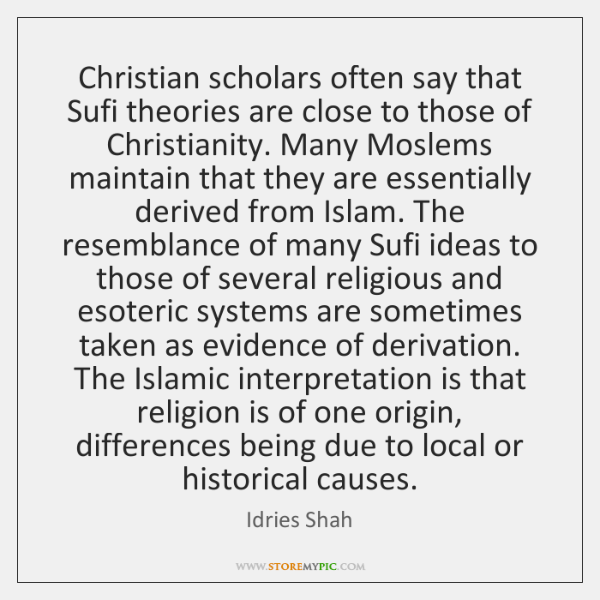 Christian scholars often say that Sufi theories are close to those of ...