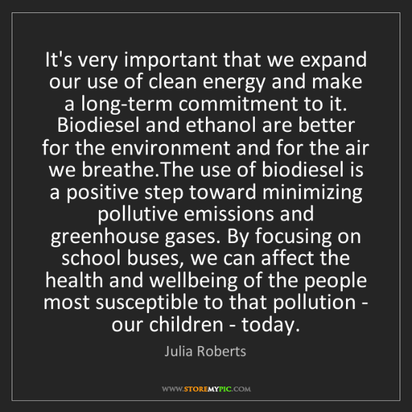 Julia Roberts: It's very important that we expand our use of clean energy...