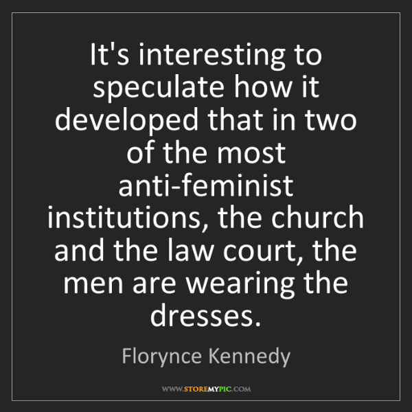 Florynce Kennedy: It's interesting to speculate how it developed that in...