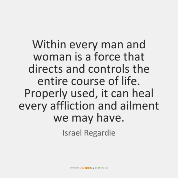 Within every man and woman is a force that directs and controls ...